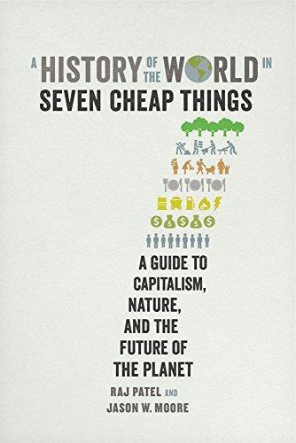 A History of the World in Seven Cheap Things: A Guide to Capitalism,  Nature, - PDF Version